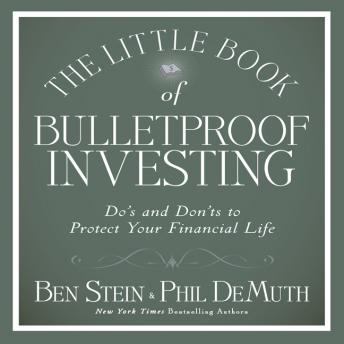 Little Book of Bulletproof Investing: Do's and Don'ts to Protect Your Financial Life, Phil DeMuth, Ben Stein