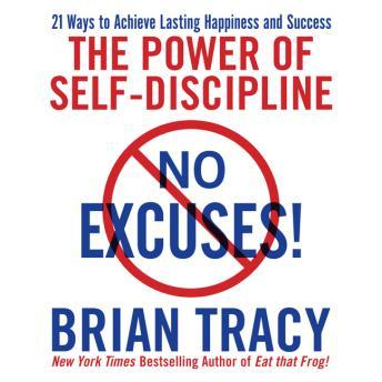Download No Excuses!: The Power of Self-Discipline; 21 Ways to Achieve Lasting Happiness and Success by Brian Tracy