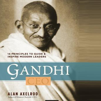 Gandhi CEO: 14 Principles to Guide & Inspire Modern Leaders, Alan Axelrod