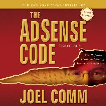 AdSense Code 2nd Edition: The Definitive Guide to Making Money with AdSense, Joel Comm