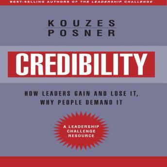 Credibility: How Leaders Gain and Lose It, Why People Demand It, Revised Edition, Barry Z. Posner, James M. Kouzes