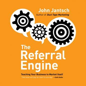 Referral Engine: Teaching Your Business to Market Itself, John Jantsch