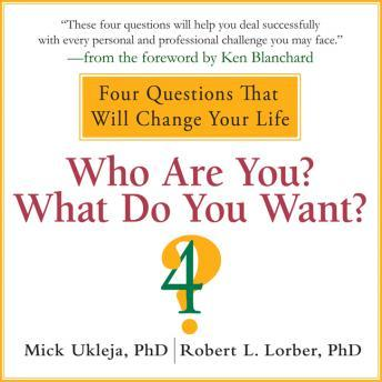 Who Are You? What Do You Want?: A Journey for the Best of Your Life, Mick Ukleja, Robert Lorber