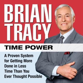 Time Power: A Proven System for Getting More Done in Less Time Than You Ever Thought Possible, Brian Tracy