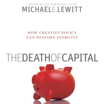 Death of Capital: How New Policy Can Restore Stability, Michael E. Lewitt