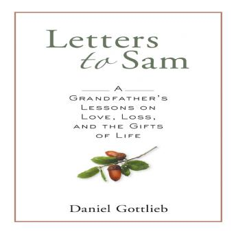 Letters to Sam: A Grandfather's Lessons on Love, Loss, and the Gifts of Life, Daniel Gottlieb
