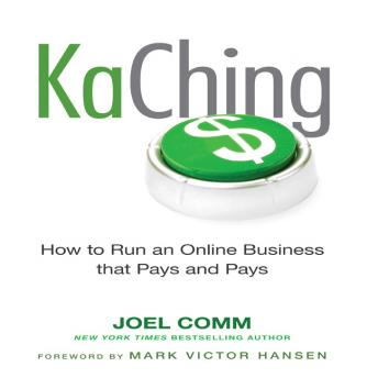 KaChing: How to Run an Online Business that Pays and Pays, Joel Comm