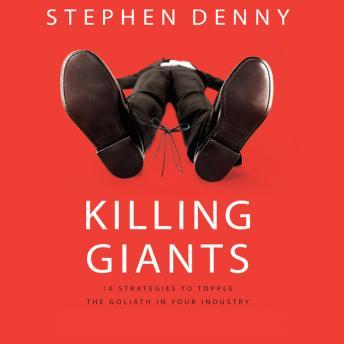 Killing Giants: 10 Strategies to Topple the Goliath in Your Industry