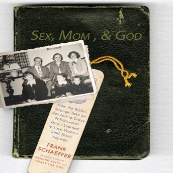Sex, Mom, and God: A Religiously Obsessed Sexual Memoir (or a Sexually Obsessed Religious Memoir), Frank Schaeffer
