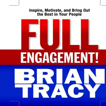Full Engagement!: Inspire, Motivate, and Bring Out the Best in Your People, Brian Tracy