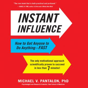 Instant Influence: How to Get Anyone to Do Anything--Fast, Michael Pantalon