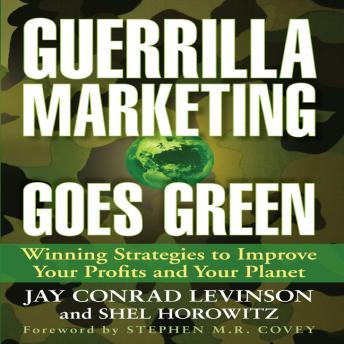 Guerrilla Marketing Goes Green: Winning Strategies to Improve Your Profits and Your Planet, Shel Horowitz, Jay Conrad Levinson