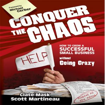 Conquer the Chaos: How to Grow a Successful Small Business Without Going Crazy, Scott Martineau, Clate Mask, Michael E. Gerber