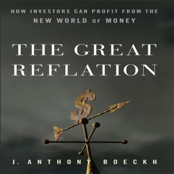 Great Reflation: How Investors Can Profit From the New World of Money, Anthony J Boeckh