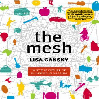 The Mesh: Why the Future of Business is Sharing, Lisa Gansky