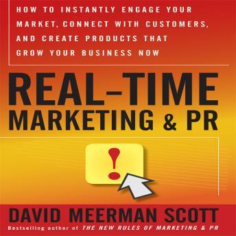 Real Time Marketing and PR: How to Earn Attention in Today's Hyper-Fast World, David Meerman Scott