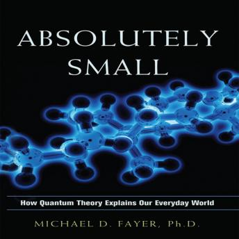 Download Absolutely Small: How Quantum Theory Explains Our Everyday World by Michael D Fayer
