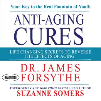 Anti-Aging Cures: Life Changing Secrets To Reverse The Effects of Aging, James Forsythe
