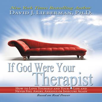 If God Were Your Therapist: How to Love Yourself and Your Life and Never Feel Angry, Anxious or Insecure Again, David J. Lieberman