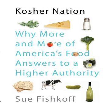 Kosher Nation: Why More and More of America's Food Answers to a Higher Authority, Sue Fishkoff
