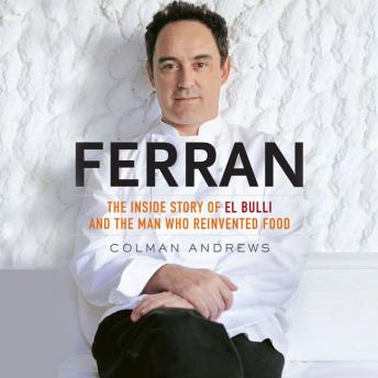 Ferran: The Inside Story of El Bulli and the Man Who Reinvented Food, Colman Andrews