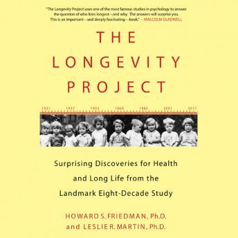 Longevity Project: Surprising Discoveries for Health and Long Life from the Landmark Eight-Decade Study, Leslie R. Martin, Howard S. Friedman