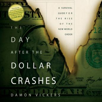 Day After the Dollar Crashes: A Survival Guide for the Rise of the New World Order, Damon Vickers