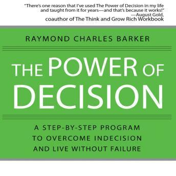 Power of Decision: A Step-by-Step Program to Overcome Indecision and Live Without Failure Forever, Raymond Barker