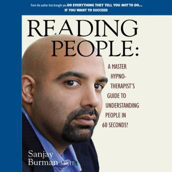Reading People: A Master Hypnotherapist's Guide to Understanding People in 60 Seconds!, Sanjay Burman