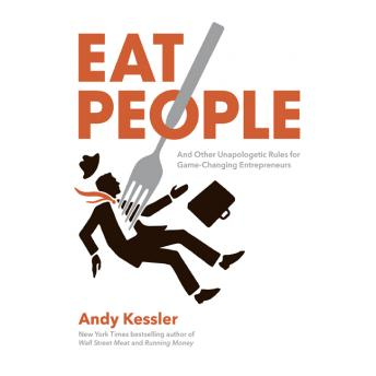 Eat People: An Unapologetic Plan for Entrepreneurial Success, Andy Kessler
