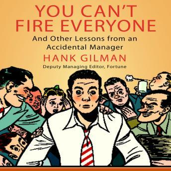Download You Can't Fire Everyone: And Other Insights from an Accidental Manager by Hank Gilman