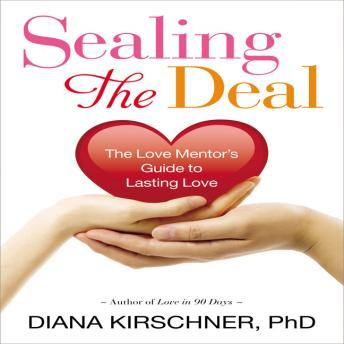 Sealing the Deal: The Love Mentor's Guide to Lasting Love, Diana Kirschner