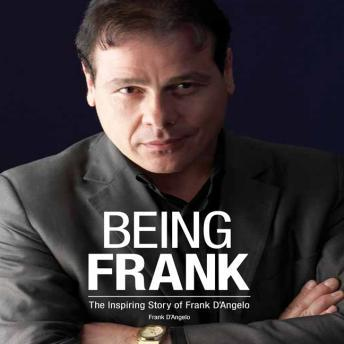 Being Frank: The Inspiring Story of Frank D'Angelo, Audio book by Frank DAngelo