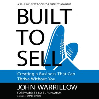 Built to Sell: Creating a Business That Can Thrive Without You, John Warrillow