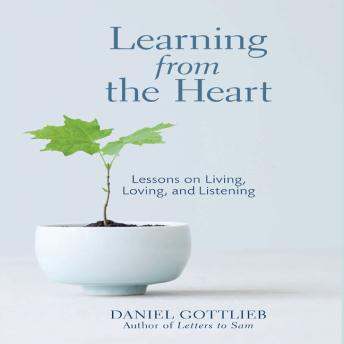 Learning from the Heart: Lessons on Living, Loving, and Listening, Daniel Gottlieb