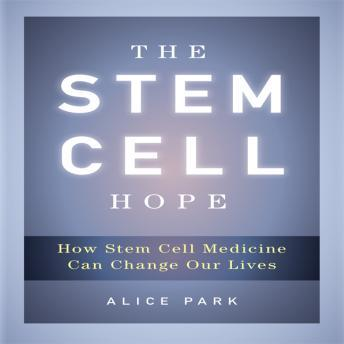 Download Stem Cell Hope: How Stem Cell Medicine Can Change Our Lives by Alice Park