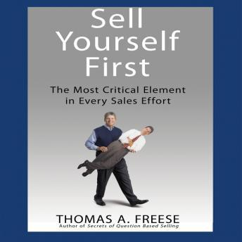 Sell Yourself First: The Most Critical Element in Every Sales Effort, Thomas A. Freese