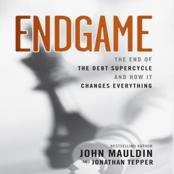Endgame: The End of The Best Supercycle And How It Changes Everything, John Mauldin