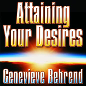 Attaining Your Desires: By Letting Your Subconscious Mind Work for You, Genevieve Behrend