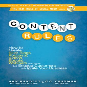 Content Rules: How to Create Killer Blogs, Podcasts, Videos, Ebooks, Webinars (and More) That Engage Customers and Ignite Your Business (New Rules Social Media Series), Ann Hadley, CC Chapman