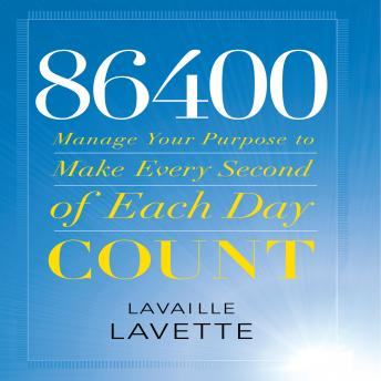 86400: Manage Your Purpose to Make Every Second of Each Day Count, Lavaille Lavette
