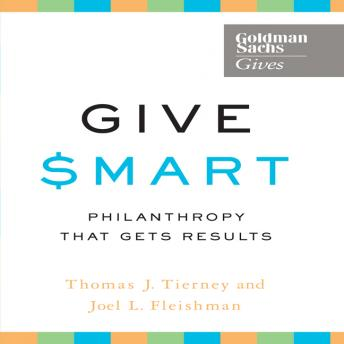 Give Smart: Philanthropy that Gets Results, Joel L. Fleishman, Thomas J. Tierney