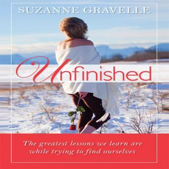 Unfinished: The Greatest Lessons We Learn Are While Trying to Find Ourselves, Suzanne Gravelle