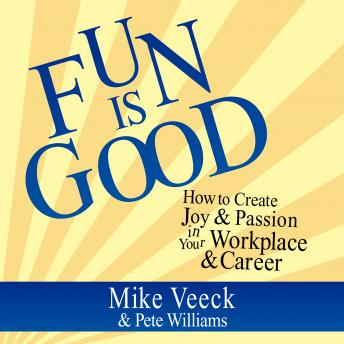 Fun is Good: How to Create Joy & Passion in Your Workplace & Career, Pete Williams, Mike Veeck