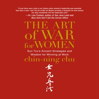 Art of War for Women: Sun Tzu's Ancient Strategies and Wisdom for Winning at Work, Chin-Ning Chu