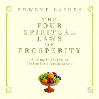 Four Spiritual Laws of Prosperity: A Simple Guide to Unlimited Abundance, Edwene Gaines
