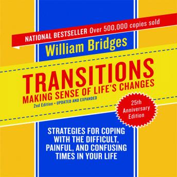 Transitions: Making Sense of Life's Changes, 2nd Edition - Updated and Expanded, William  PhD Bridges