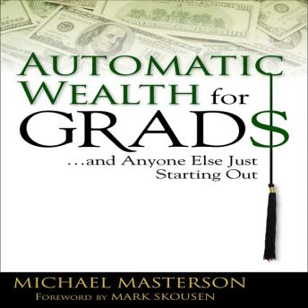 Automatic Wealth for Grads: And Anyone Else Just Starting Out, Michael Masterson