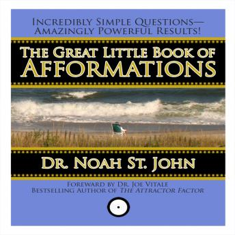 Great Little Book of Afformations: Incredibly Simple Questions - Amazingly Powerful Results!, Noah St. John