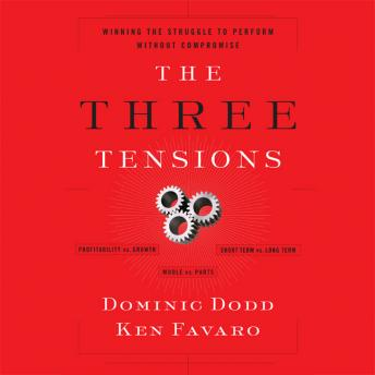 Three Tensions: Winning the Struggle to Perform Without Compromise, Ken Favaro, Dominic Dodd